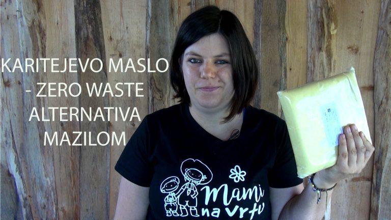Karitejevo maslo namesto vseh mazil, ki prihajajo vsak v svoji majhni embalaži (zero waste)